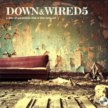 Down & Wired 5: A Dose Of Psychedelic Funk & Blue Eyed Soul