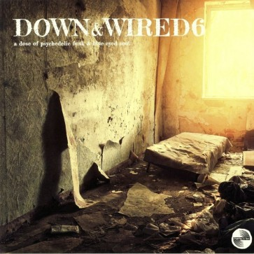 Down & Wired 6: A Dose Of Psychedelic Funk & Blue Eyed Soul