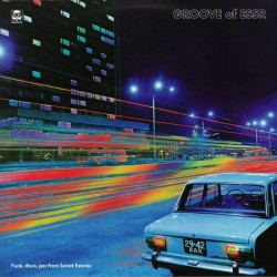 Groove Of ESSR: Funk Disco Jazz From Soviet Estonia