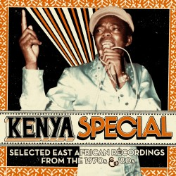 Kenya Special: Selected East African Recordings from the 1970s & '80s