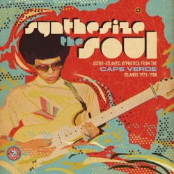 Synthesize The Soul: Astro Atlantic Hypnotica From The Cape Verde Islands 1973-1988